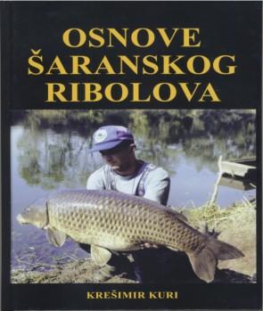 Osnove šaranskog ribolova - Krešimir Kuri